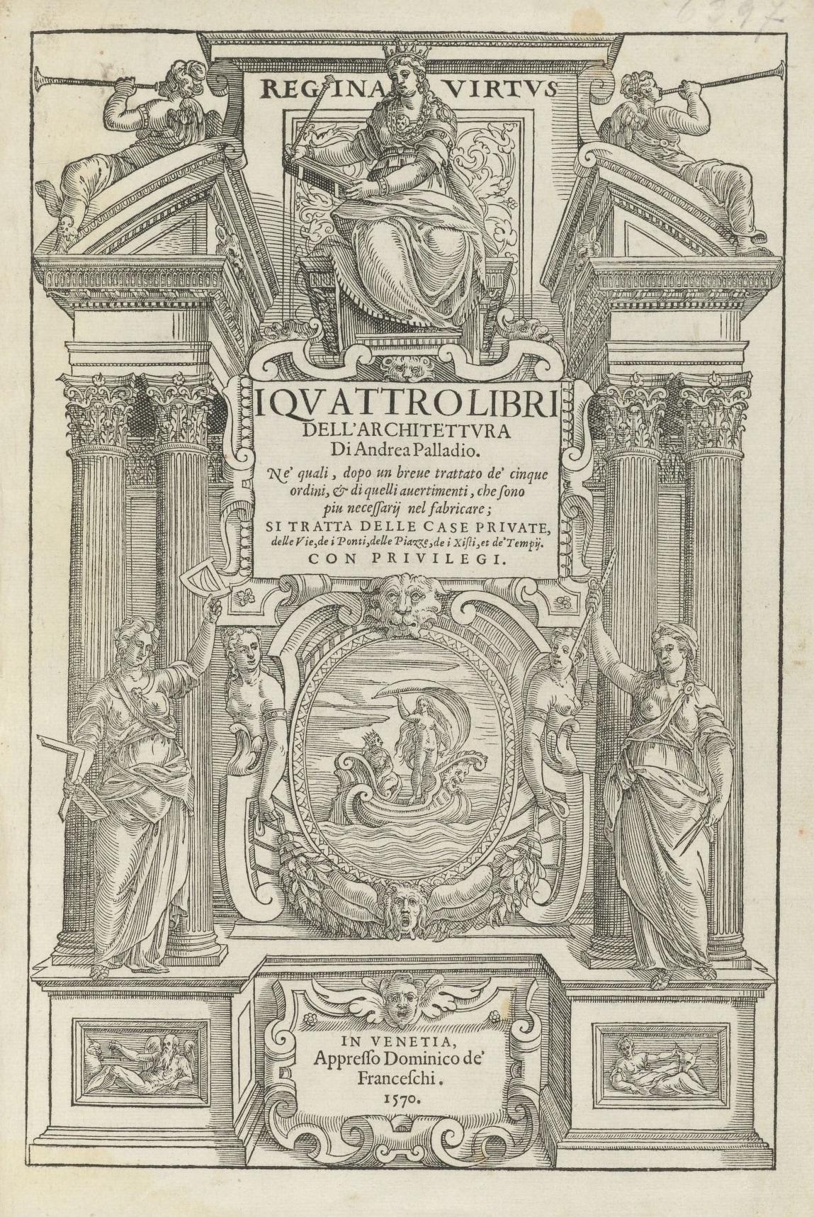The frontispiece of 'The Four Books' by Italian Architect, Andrea Palladio - Venice, 1570 - Publisher in Venice: Domenico del Franceschi 'Regina Vertus'