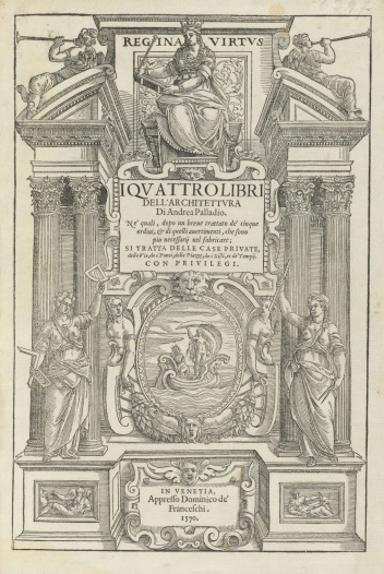 The frontispiece of 'The Four Books' by Italian Architect, Andrea Palladio - Venice, 1570 - Publisher in Venice: Domenico del Franceschi 'Regina Vertus'