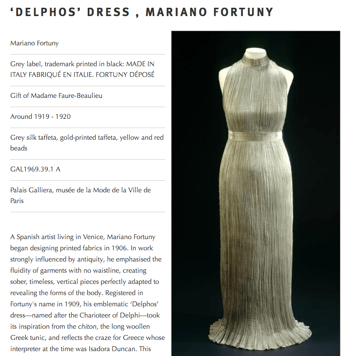 Delphos Dress - Palais Galliera, Paris designed by Mariano Fortuny and his wife Henriette Negrin. They patented the folded, pleated, silk technique in 1909.